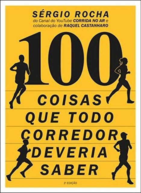 SERGIO ROCHA E RAQUEL CASTANHARO  100 Coisas Que Todo Corredor Deveria Saber 1