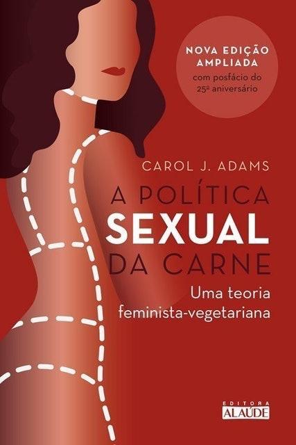 CAROL J. ADAMS A Política Sexual da Carne 1