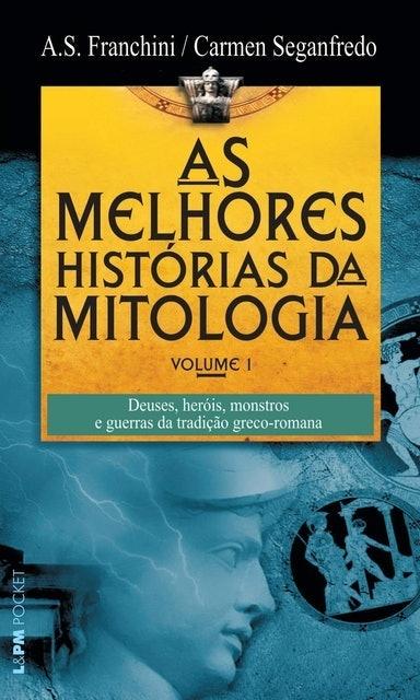 A. S. FRANCHINI e CARMEN SEGANFREDO As Melhores Histórias da Mitologia - Volume 1 1