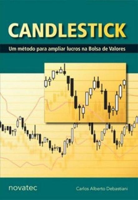 CARLOS ALBERTO DEBASTIANI Candlestick: um Método para Ampliar Lucros na Bolsa de Valores 1